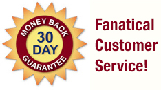 30 Day Money Back Guarantee, Fanatical Customer Service!
